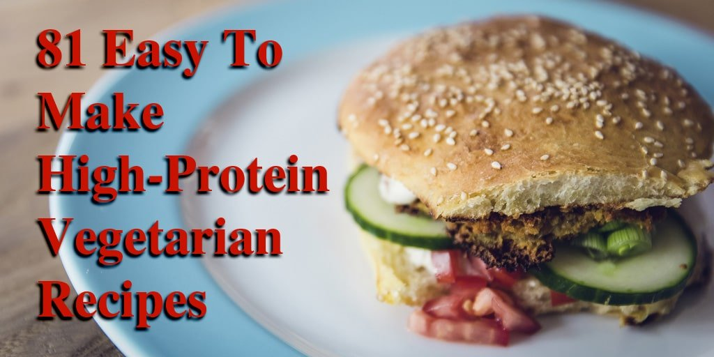 List Of The Best 81 High Protein Vegetarian Recipes Easy To Make